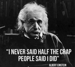 Wonder if he actually said this!Source: http://www.signsfunny.com/2013/02/14/albert-einstein-about-his-quotes/