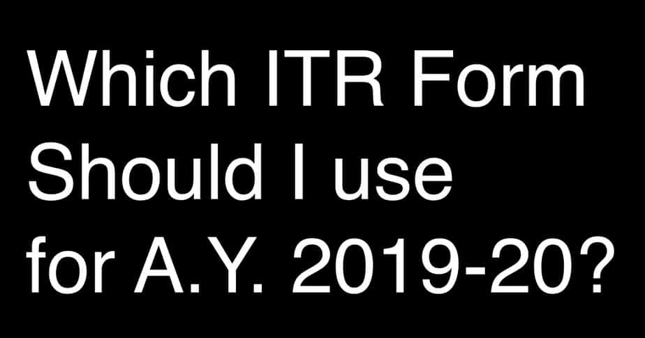 Which ITR Form Should I use for A.Y. 2019-20?