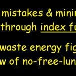 Avoid mistakes & minimize costs through index funds: Don't waste energy fighting the law of no-free-lunch