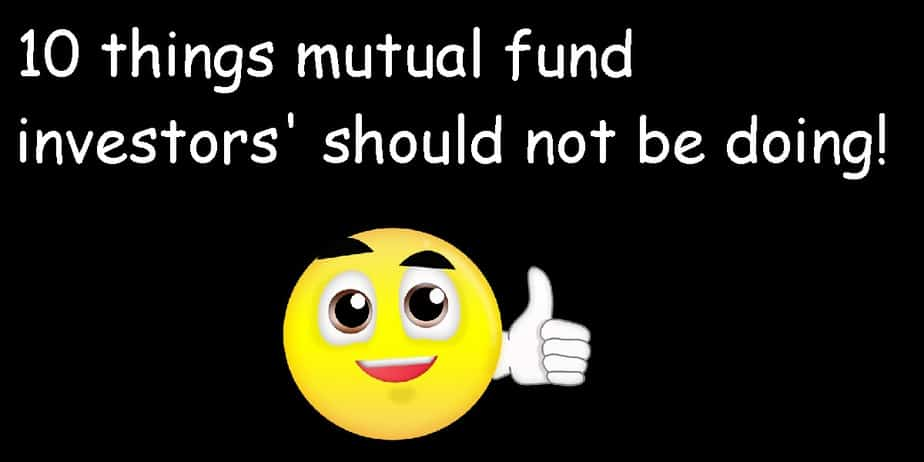 10 things mutual fund investors should not be doing