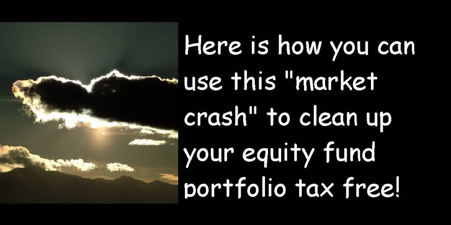 """Here is how you can use this """"market crash"""" to clean up your equity fund portfolio tax free!"""