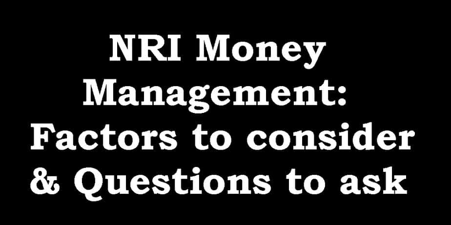 NRI Money Management: Factors to consider & Questions to ask