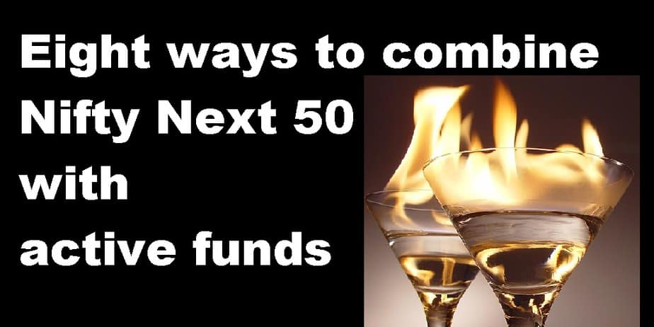 Eight ways to combine Nifty Next 50 with active funds
