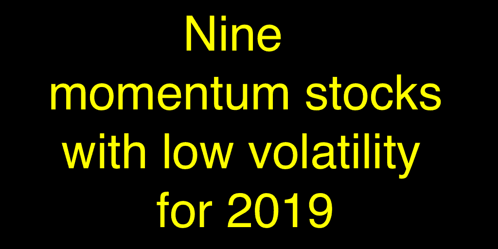 Nine momentum stocks with low volatility for 2019