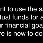 Want to use the same mutual funds for all your financial goals? Here is how to do it