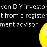 How even DIY investors can benefit from a registered investment advisor!