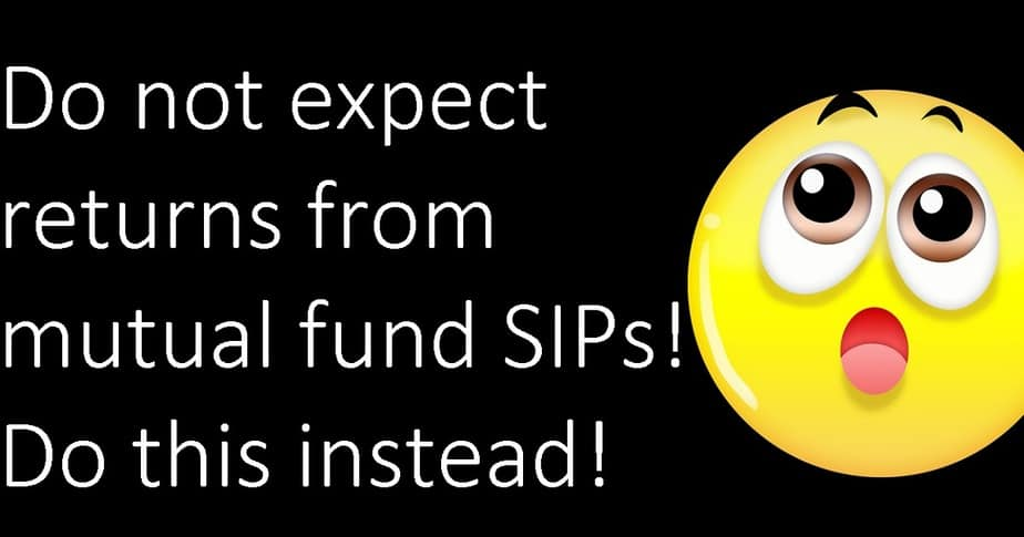 Do not expect returns from mutual fund SIPs! Do this instead!