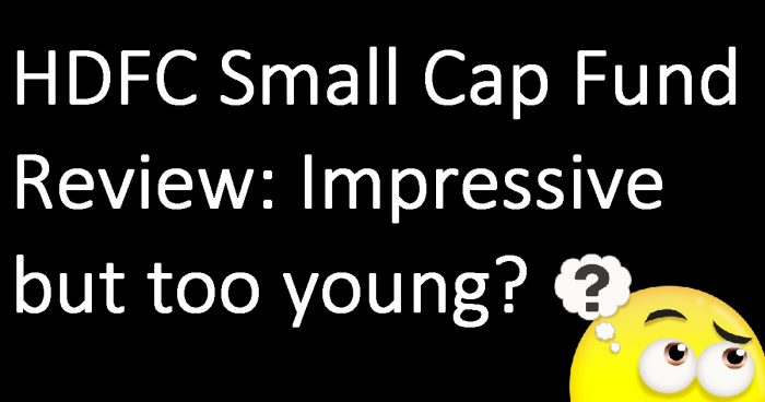 HDFC Small Cap Fund Review: Impressive but too young?