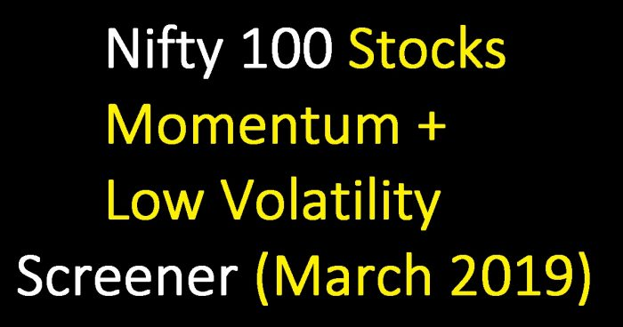 Nifty 100 Momentum, Low Volatility Stock Screener for March 2019