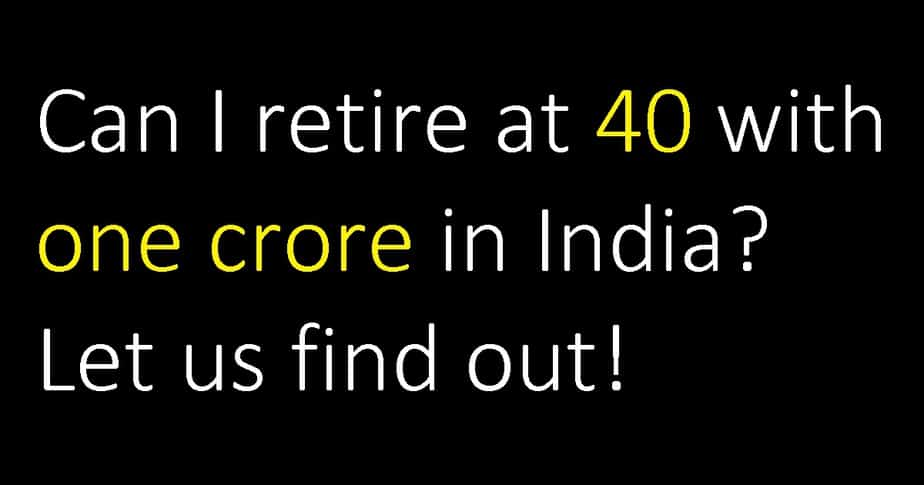 Can I retire at 40 with one crore in India? Early retirement feasibility check