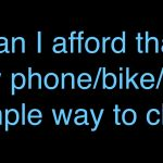 Can I afford that new phone/bike/car? Here is a simple way to find out!