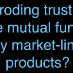 Eroding trust: Are mutual funds really market-linked products?