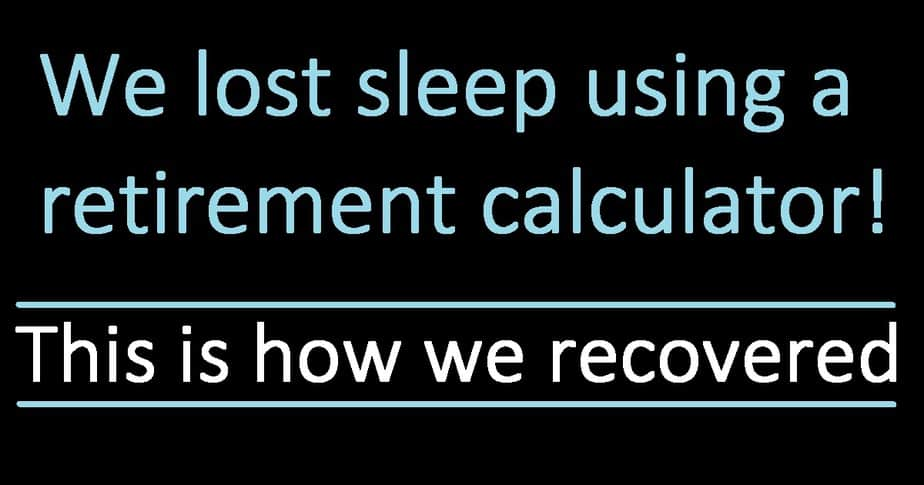 We lost sleep after using a retirement calculator! This is how we recovered