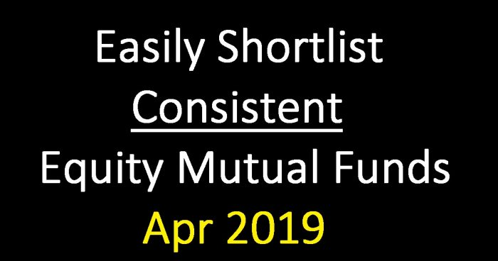 Shortlist Consistent Equity Mutual Funds (April 2019) with this sheet