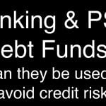Banking & PSU Debt Funds: Can they be used to avoid credit risk?