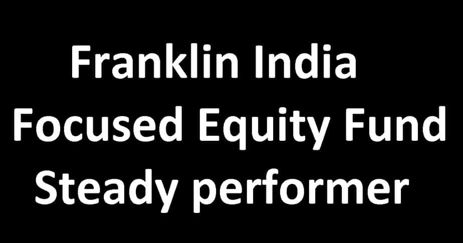 Franklin India Focused Equity Fund Review A steady multi cap performer