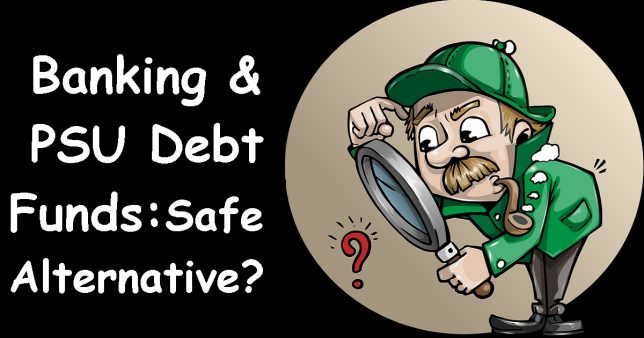 Banking & PSU Debt Funds Can I use them to avoid credit problems