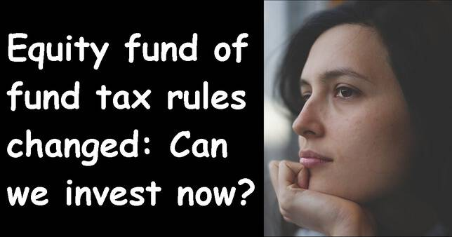 Does the change in equity fund of fund taxation rule make them attractive
