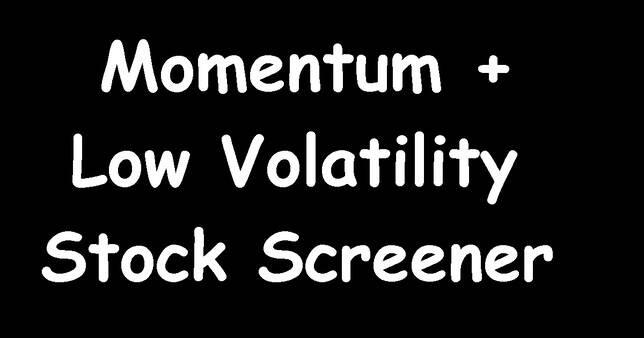 Momentum Low Volatility Stock Screener