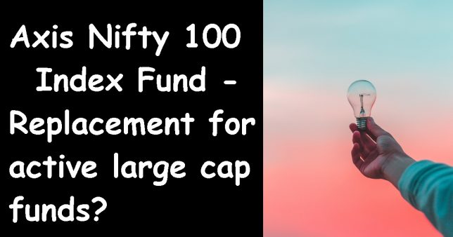 Axis Nifty 100 Index Fund Review Replacement for active large cap funds