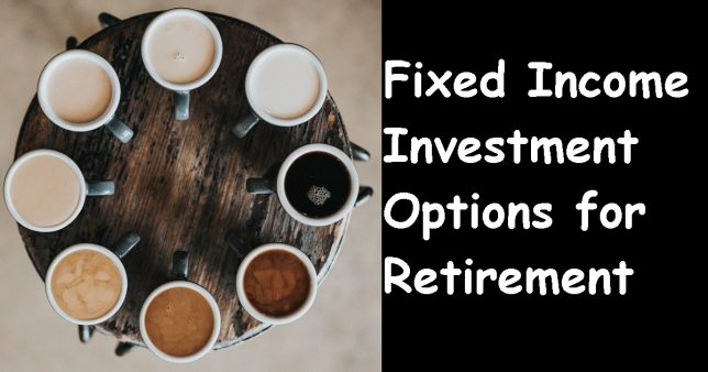 Fixed Income Investment Options For Retirement