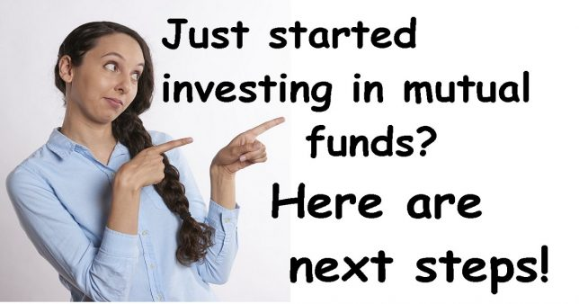 Just started investing in mutual funds? Here is what you should do next!