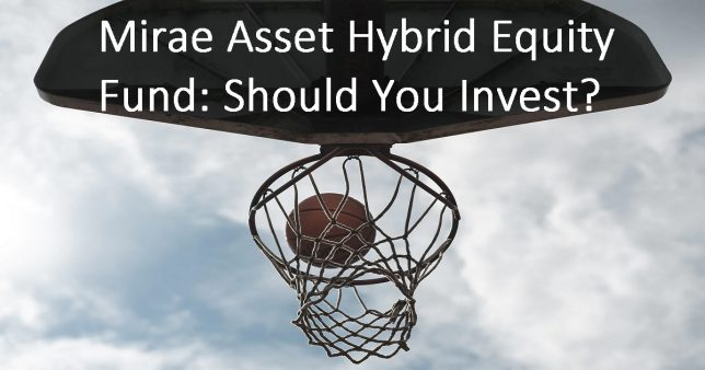 Mirae Asset Hybrid Equity Fund Good Going but Should You Invest