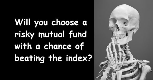 Will you choose a risky mutual fund if it has a chance of beating the index